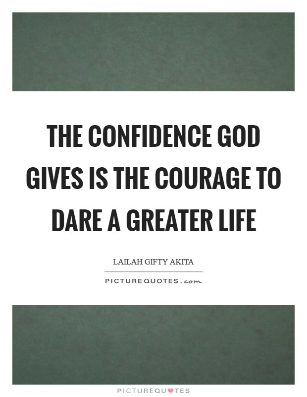 The confidence God gives is the courage to dare a greater life Picture Quote #1