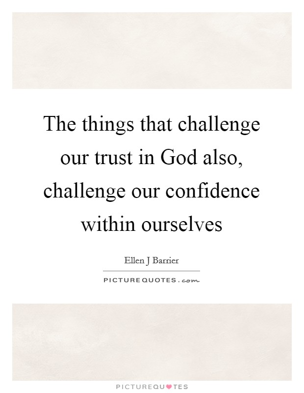 the things that challenge our trust in god also challenge our