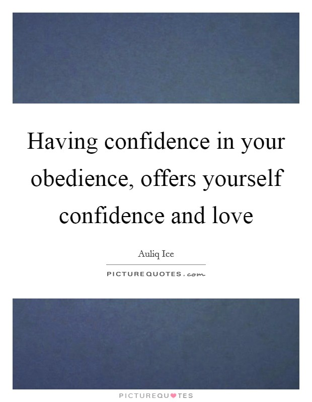 Having confidence in your obedience, offers yourself confidence and love Picture Quote #1