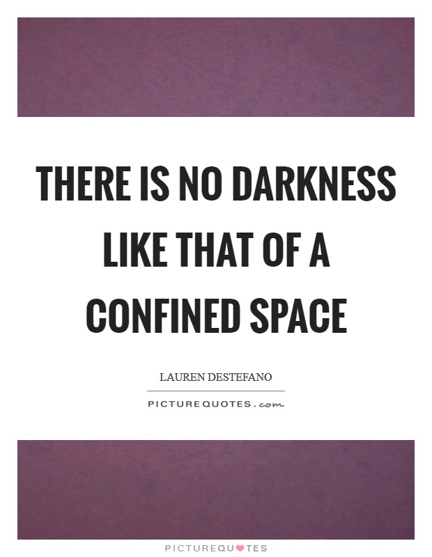 There is no darkness like that of a confined space Picture Quote #1