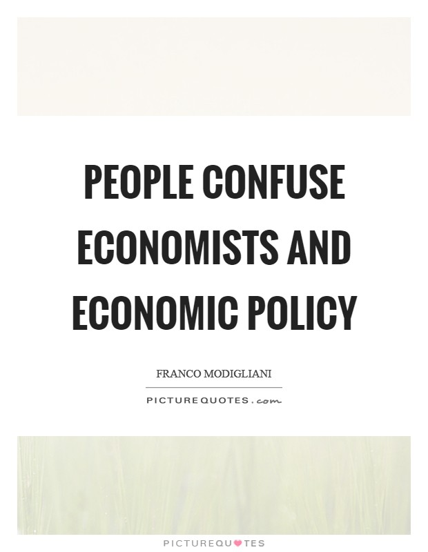 People confuse economists and economic policy Picture Quote #1