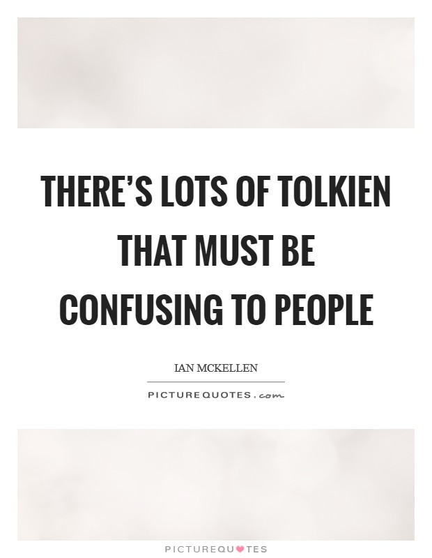 There's lots of Tolkien that must be confusing to people Picture Quote #1