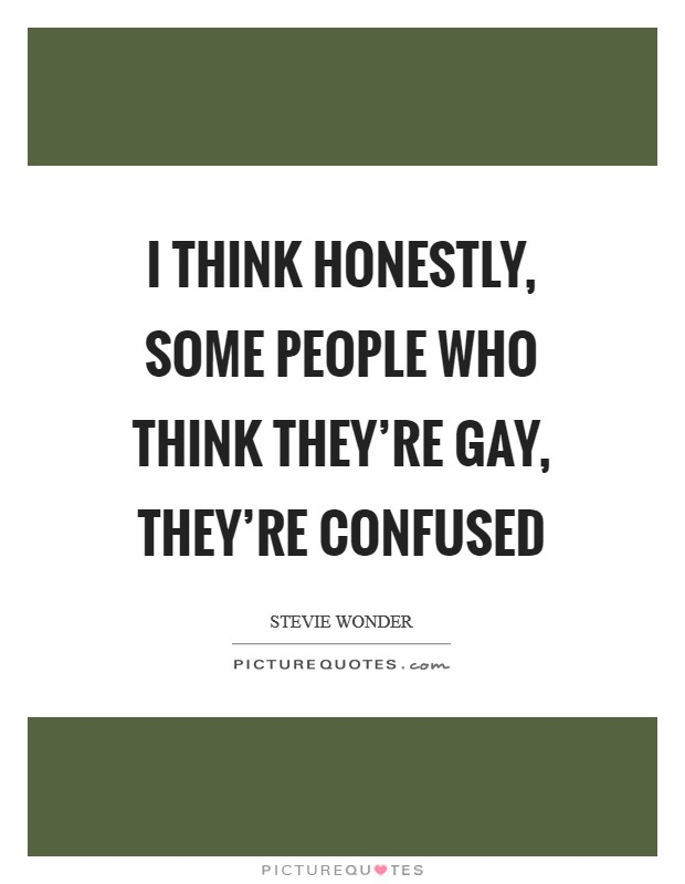 I think honestly, some people who think they're gay, they're confused Picture Quote #1