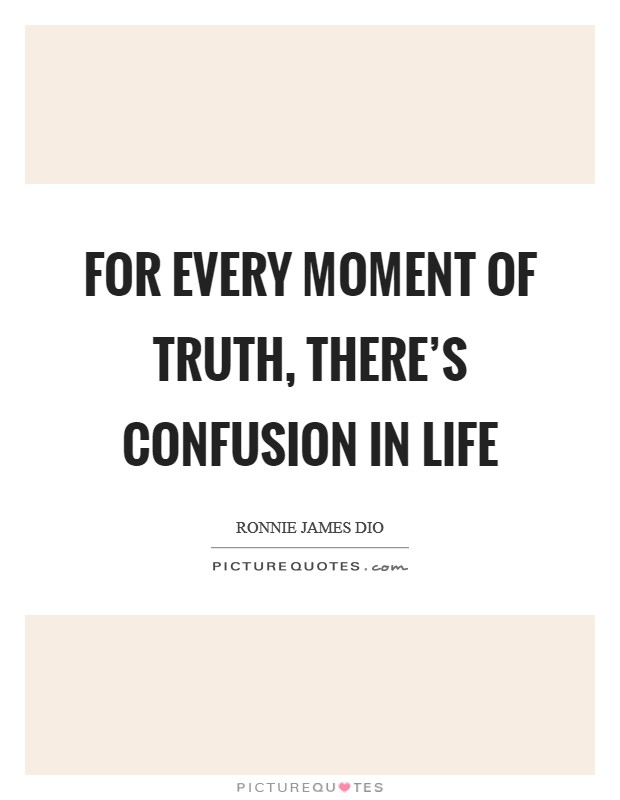 For every moment of truth, there's confusion in life Picture Quote #1