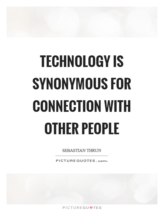 Technology is synonymous for connection with other people Picture Quote #1