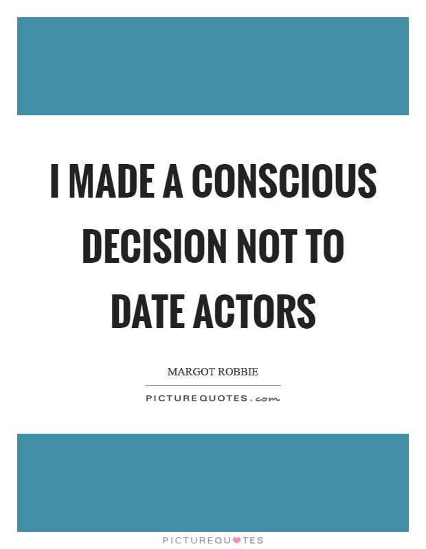 I made a conscious decision not to date actors Picture Quote #1