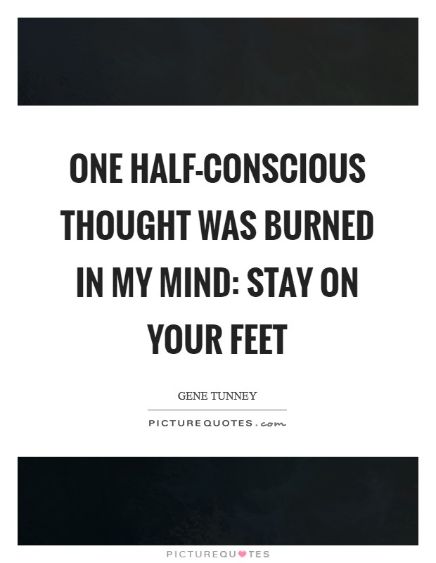 One half-conscious thought was burned in my mind: stay on your feet Picture Quote #1