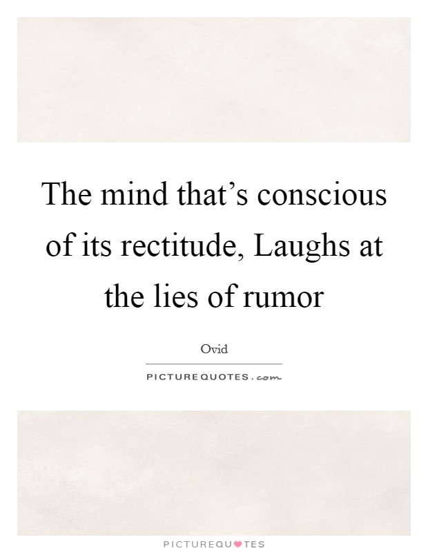 The mind that's conscious of its rectitude, Laughs at the lies of rumor Picture Quote #1
