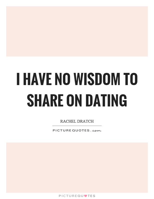 dating wisdom quotes Angel wisdom 10 best inspirational dating quotes from the movies dating can here are the 10 best inspirational dating quotes from movies that.