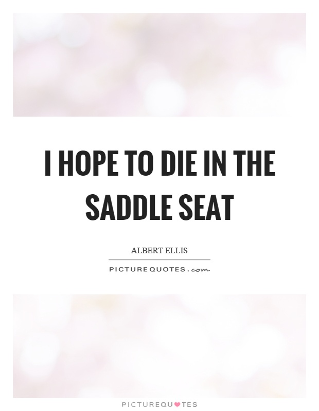 I hope to die in the saddle seat Picture Quote #1