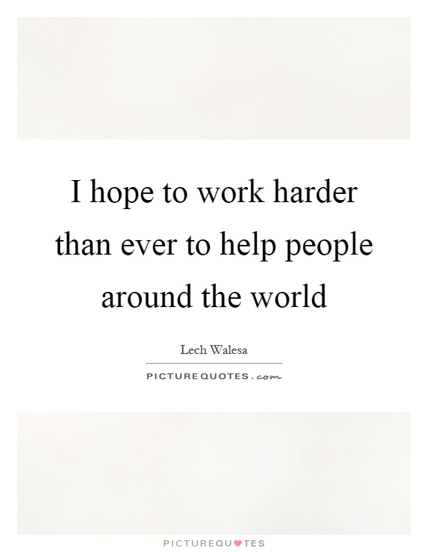I hope to work harder than ever to help people around the world Picture Quote #1