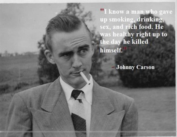 I know a man who gave up smoking, drinking, sex, and rich food. He was healthy right up to the day he killed himself Picture Quote #2