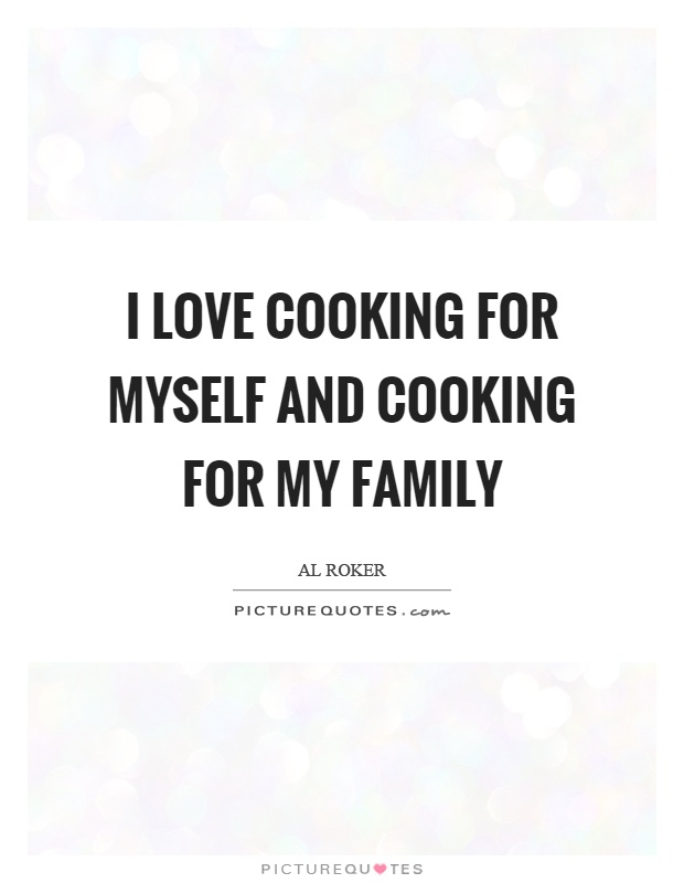 I Love Cooking For Myself And My Family Picture Quote 1