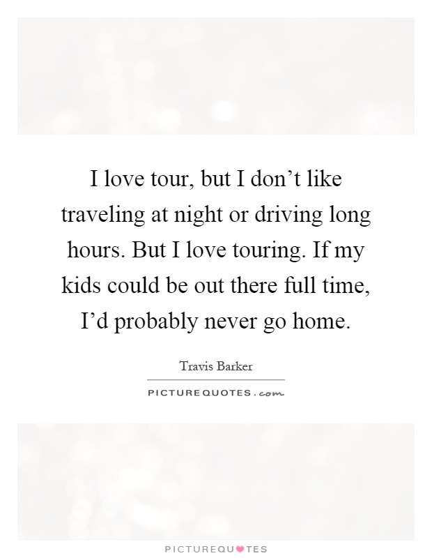 i love tour but i don t like traveling at night or