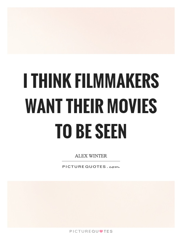 I think filmmakers want their movies to be seen Picture Quote #1