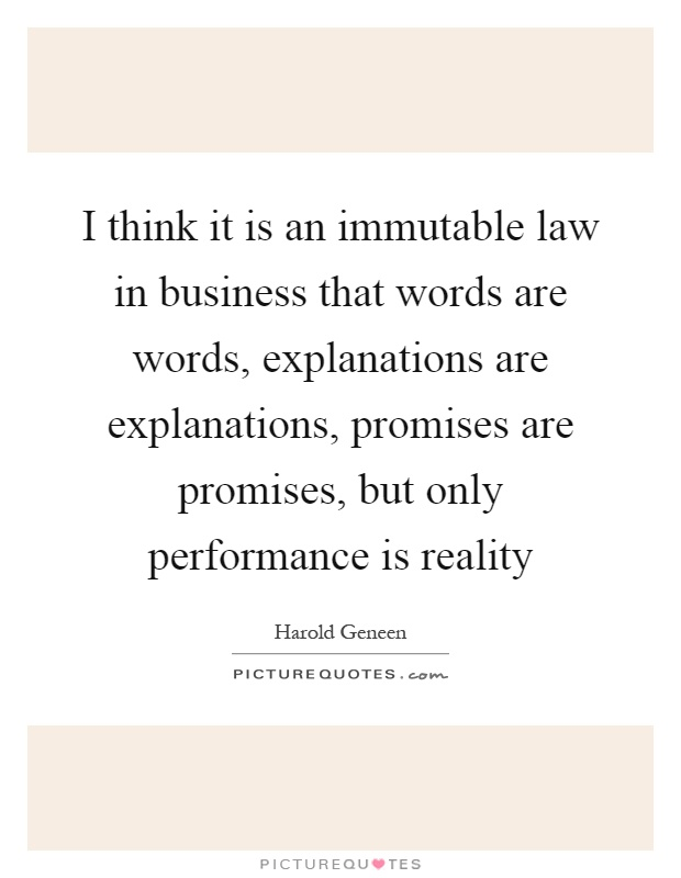 I think it is an immutable law in business that words are words, explanations are explanations, promises are promises, but only performance is reality Picture Quote #1
