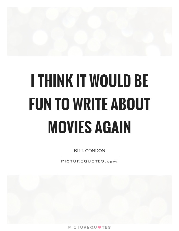 I think it would be fun to write about movies again Picture Quote #1