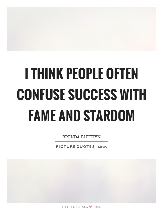 I think people often confuse success with fame and stardom Picture Quote #1