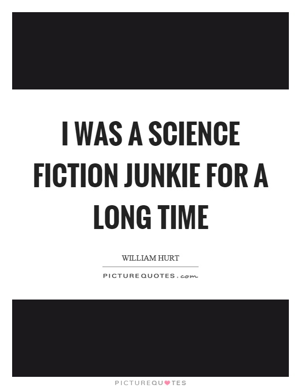 I was a science fiction junkie for a long time Picture Quote #1