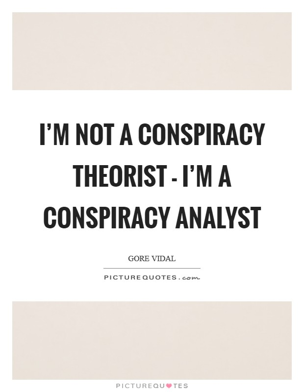 I'm not a conspiracy theorist - I'm a conspiracy analyst Picture Quote #1