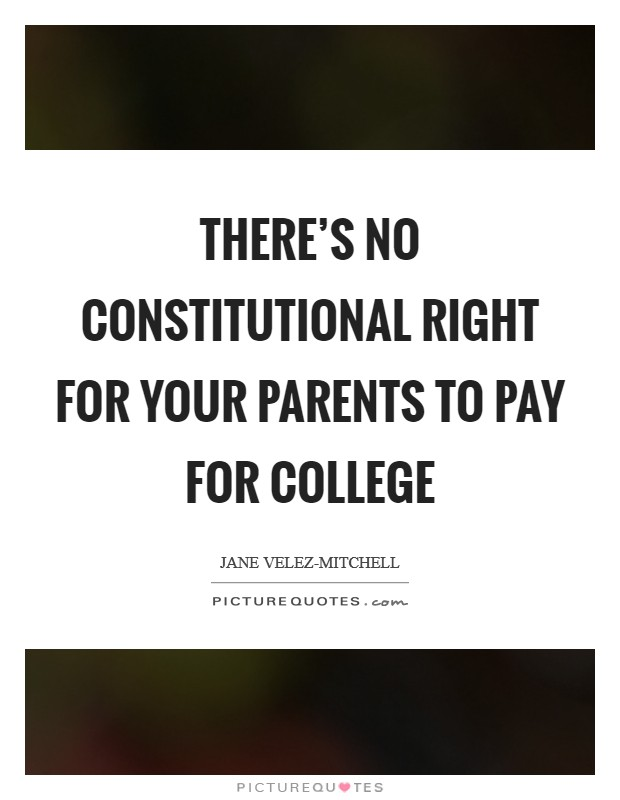 There\'s no constitutional right for your parents to pay for ...