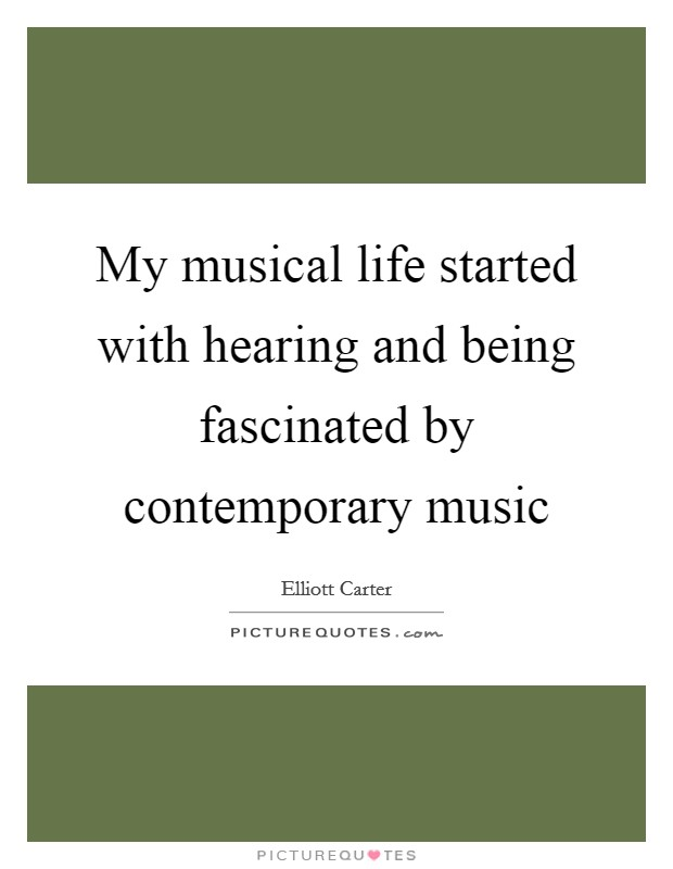 My musical life started with hearing and being fascinated by contemporary music Picture Quote #1