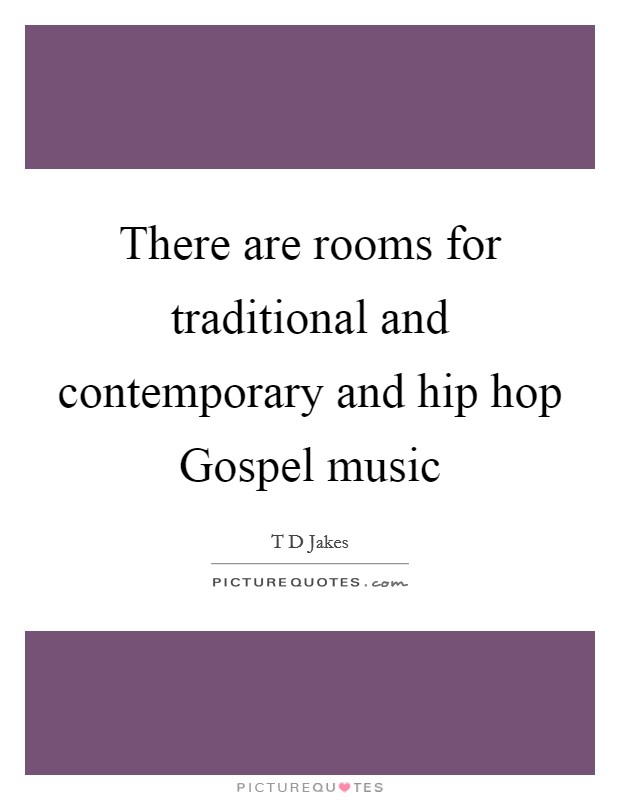 There are rooms for traditional and contemporary and hip hop Gospel music Picture Quote #1