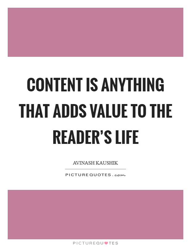 Content is anything that adds value to the reader's life Picture Quote #1