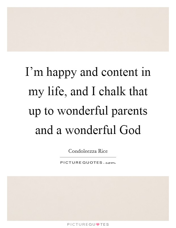 I'm happy and content in my life, and I chalk that up to wonderful parents and a wonderful God Picture Quote #1