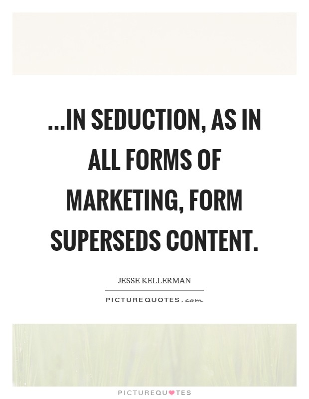 ...in seduction, as in all forms of marketing, form superseds content Picture Quote #1