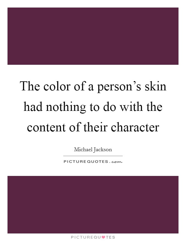 The color of a person's skin had nothing to do with the content of their character Picture Quote #1