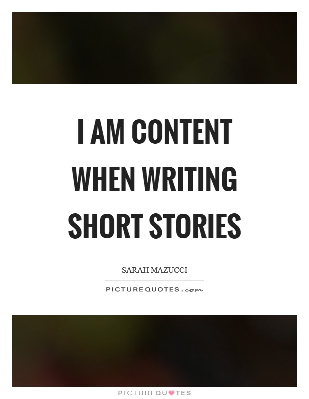 I am content when writing short stories Picture Quote #1