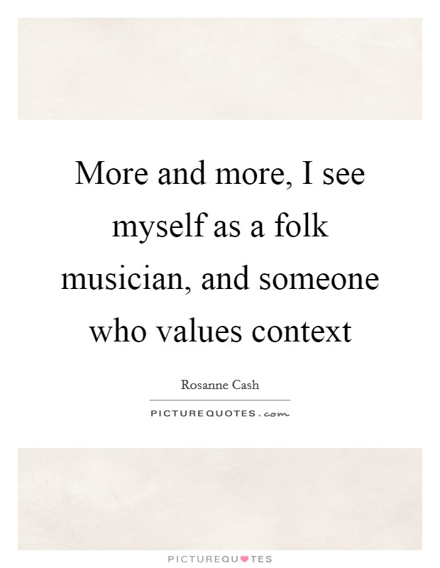 More and more, I see myself as a folk musician, and someone who values context Picture Quote #1