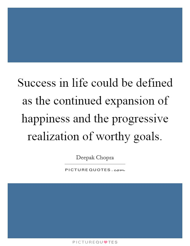 Success in life could be defined as the continued expansion of happiness and the progressive realization of worthy goals Picture Quote #1