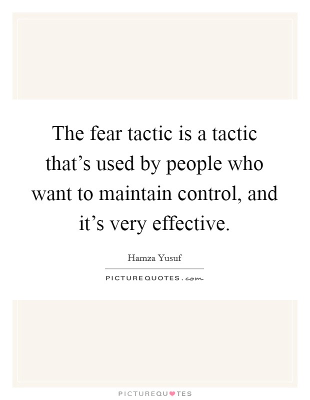 The fear tactic is a tactic that's used by people who want to maintain control, and it's very effective Picture Quote #1