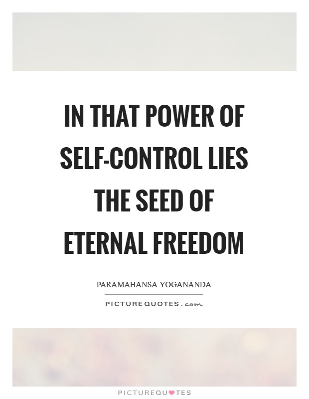 In that power of self-control lies the seed of eternal freedom Picture Quote #1