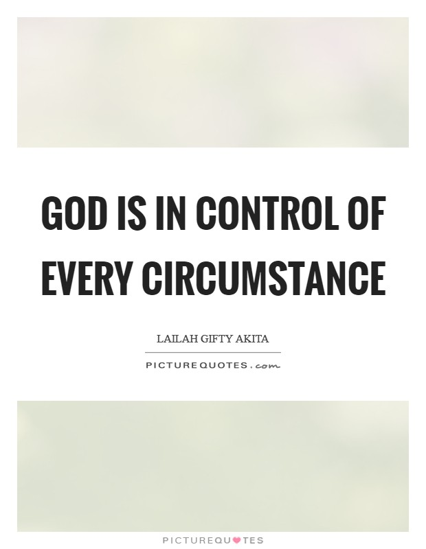 God is in control of every circumstance Picture Quote #1