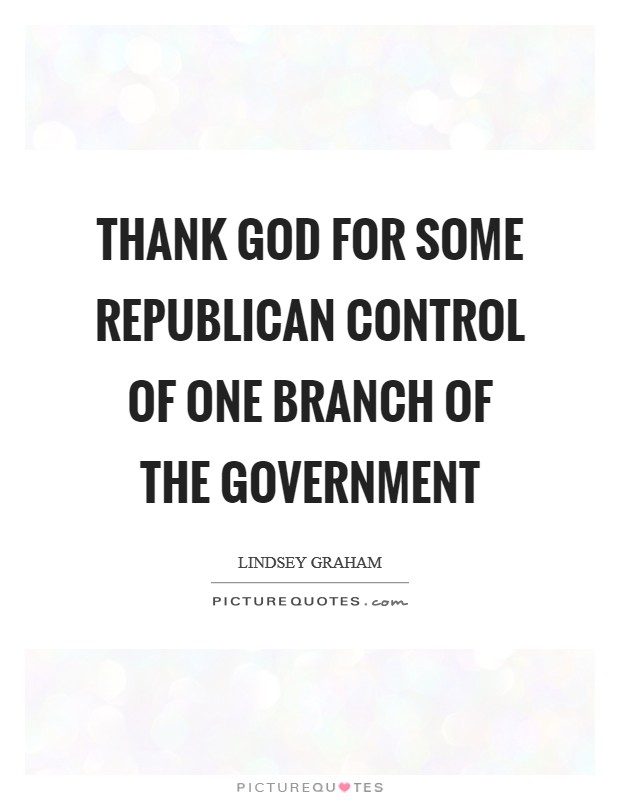 Thank God for some Republican control of one branch of the government Picture Quote #1