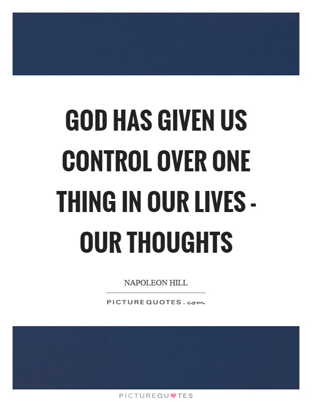God has given us control over one thing in our lives - our thoughts Picture Quote #1