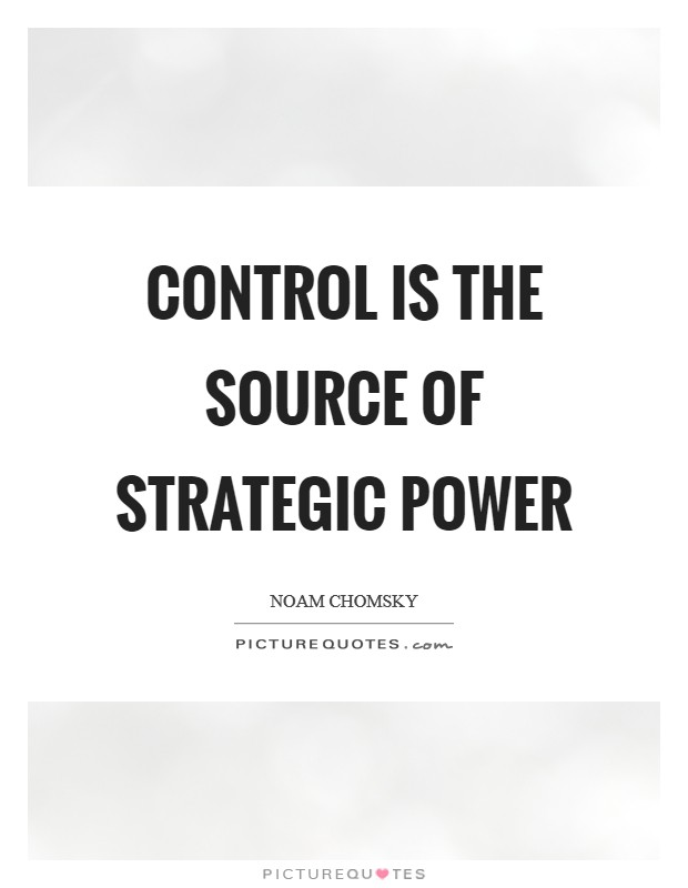 Control is the source of strategic power Picture Quote #1