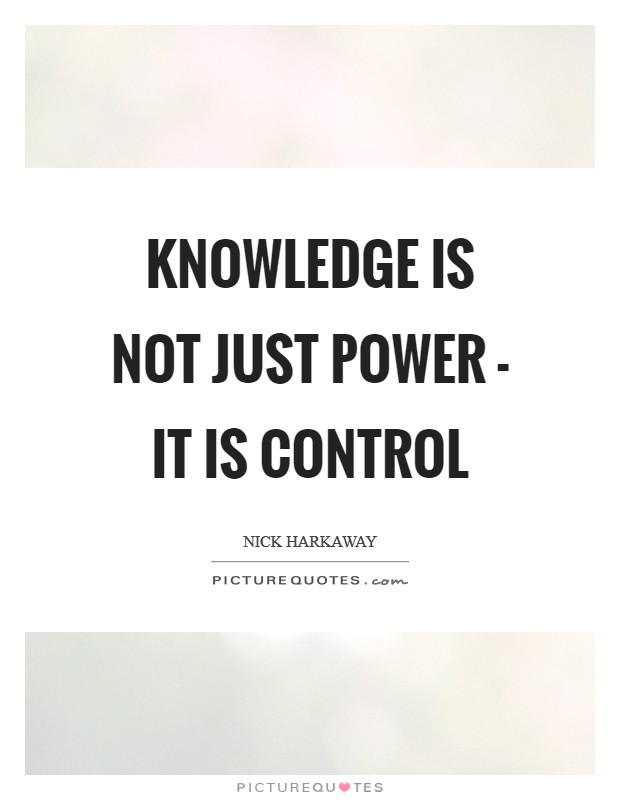 Knowledge is not just power - it is control Picture Quote #1