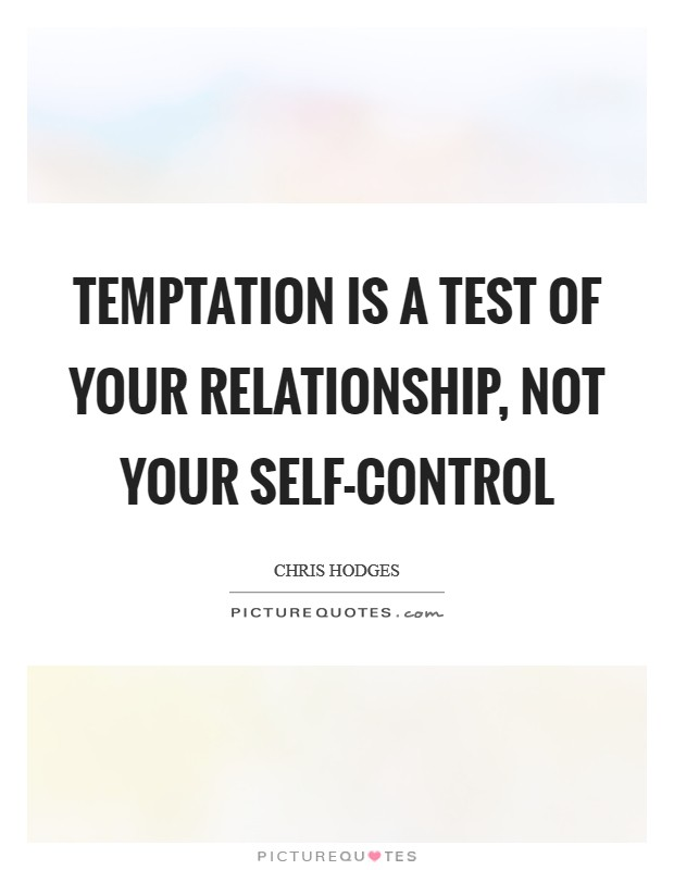 Temptation is a test of your relationship, not your self-control Picture Quote #1