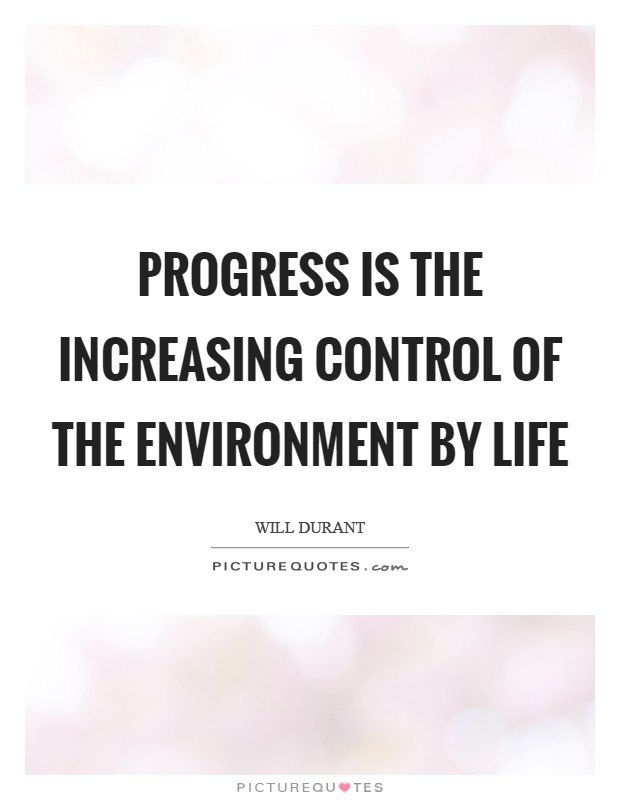 Progress is the increasing control of the environment by life Picture Quote #1