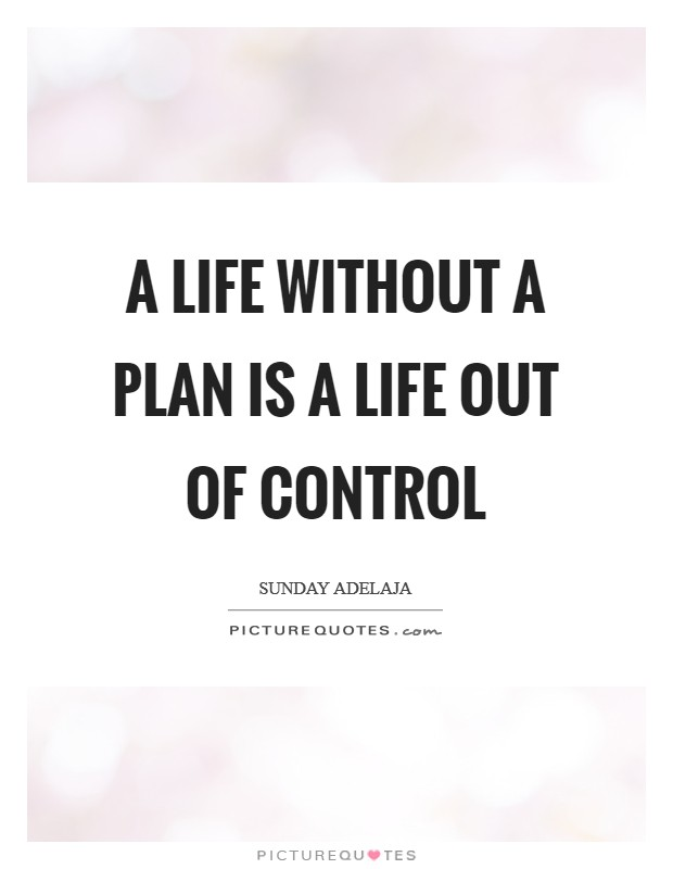 A life without a plan is a life out of control Picture Quote #1