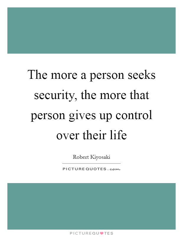 The more a person seeks security, the more that person gives up control over their life Picture Quote #1