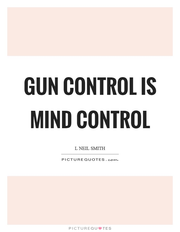 Gun Control is mind control Picture Quote #1