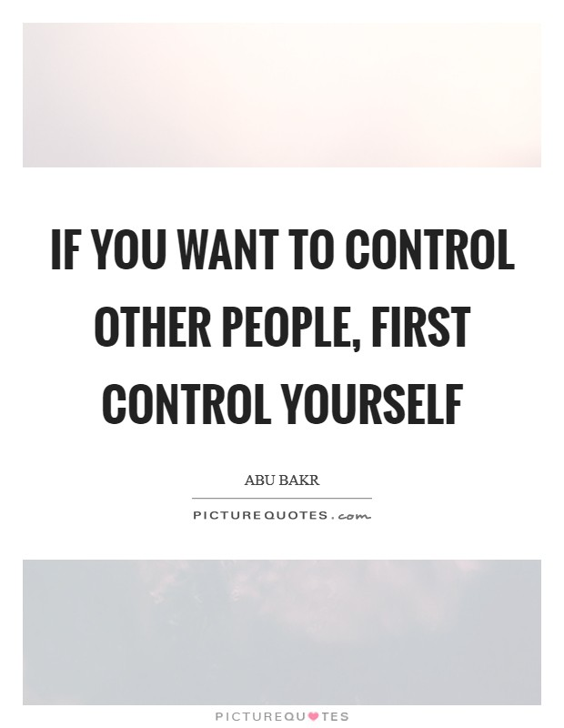 If you want to control other people, first control yourself Picture Quote #1