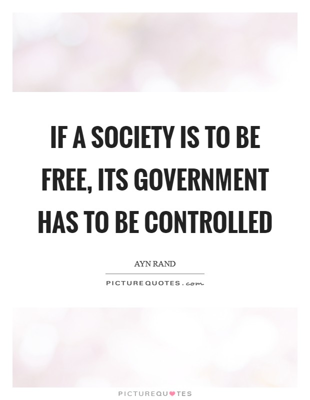 If a society is to be free, its government has to be controlled Picture Quote #1