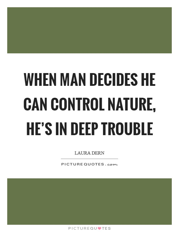 When man decides he can control nature, he's in deep trouble Picture Quote #1