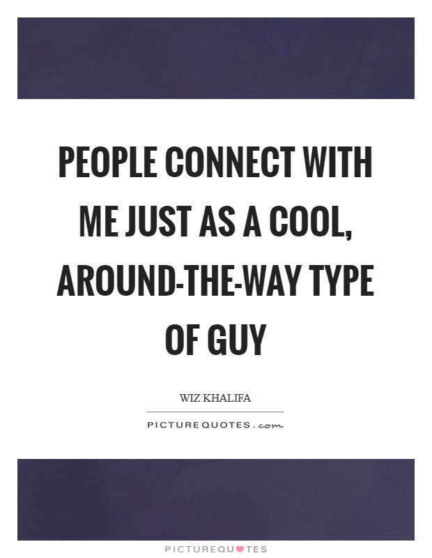 People connect with me just as a cool, around-the-way type of guy Picture Quote #1